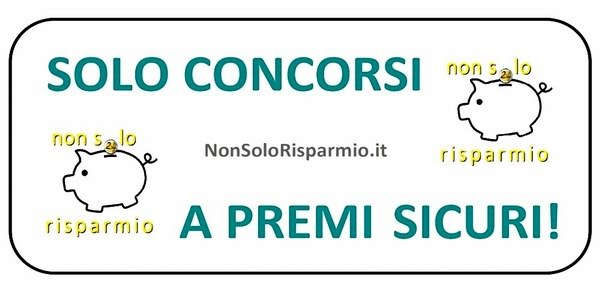 Solo concorsi a premi sicuri (www.nonsolorisparmio.it)